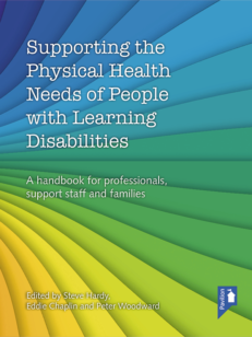 Cover of the book - Supporting the Physical Needs of People with Learning Disabilities - A handbook for professionals, support staff and families