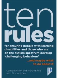 Cover of homelearning disability Ten Rules for Ensuring People with Learning Disabilities and Those Who Are On The Autism Spectrum Develop 'Challenging Behaviour'