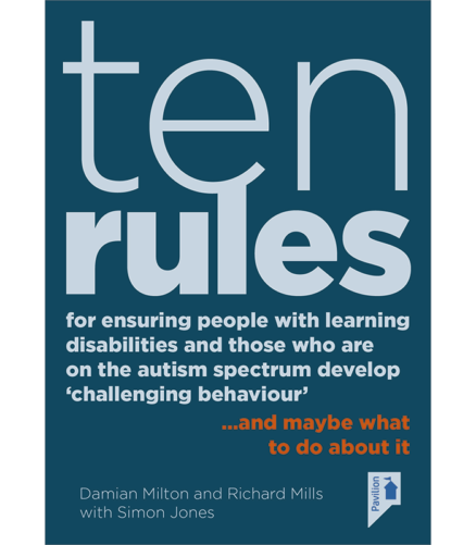 Cover of the book - Ten Rules for Ensuring People with Learning Disabilities and those who are on the Autism Spectrum develop 'challenging behaviour'