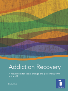 Cover of the book - Addiction Recovery - A movement for social change and personal growth in the UK