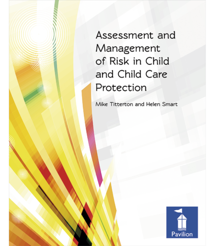 Cover of the book - Assessment and Management of Risk in Child and Child Care Protection - Mike Titterton and Helen Smart