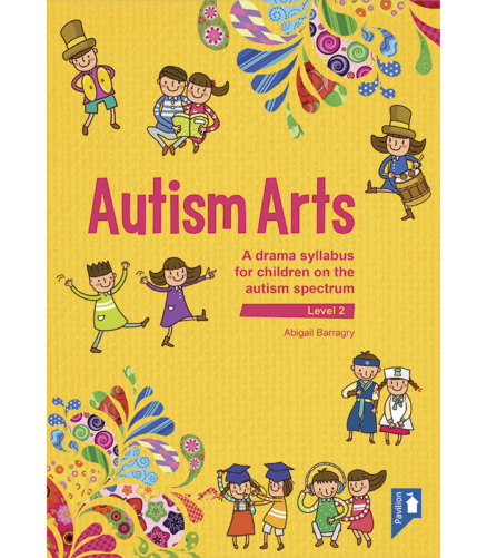 Cover of the book - Autism Arts (Level 2) - A drama syllabus for children on the autism spectrum