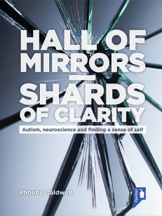 Cover of the book - Hall of Mirrors – Shards of Clarity - Autism, neuroscience and finding a sense of self
