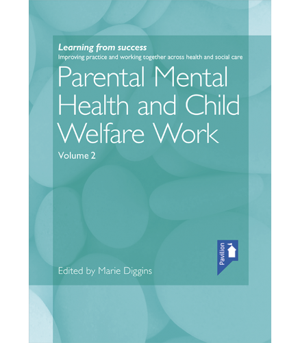 Cover of the book - Parental Mental Health and Child Welfare Work Volume 2 - Improving practice and working together across health and social care