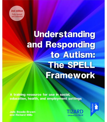 Cover of the book - Understanding and Responding to Autism The SPELL framework (2nd edition) - A training resource for use in social, education, health and employment settings