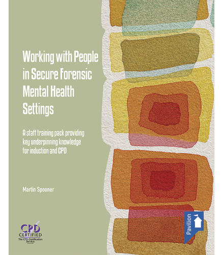 Cover of the book - Working with People in Secure Forensic Mental Health Settings - A staff training pack providing key underpinning knowledge for induction and CPD