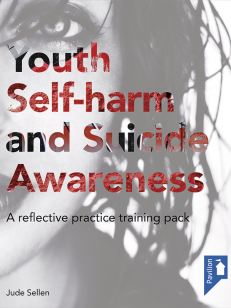 Cover of the book - Youth Self-harm and Suicide Awareness - A reflective practice training pack