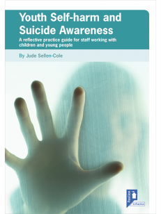 Cover of the book - Youth Self-harm and Suicide Awareness practical guide - A reflective practice guide for staff working with children and young people