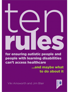Cover of the book - Ten Rules for Ensuring Autistic People and People with Learning Disabilities Cannot Access Healthcare - and maybe what about it