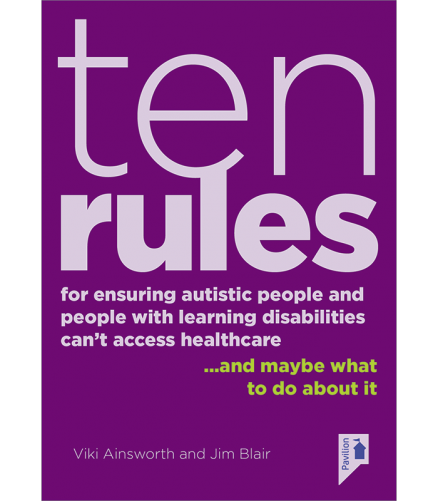 Ten Rules for Ensuring Autistic People and People with Learning Disabilities Cannot Access Healthcare