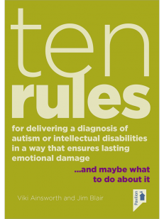 Cover of the book - Ten Rules for Delivering a Diagnosis of Autism or Learning Disabilities in a Way That Ensures Lasting Emotional Damage - and maybe what about it