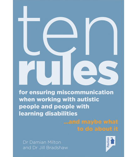 Ten Rules for Ensuring Miscommunication When Working With Autistic People and People with Learning Disabilities