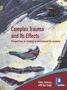 Cover of the book - Complex Trauma and its Effects - Perspectives on creating an environment for recovery