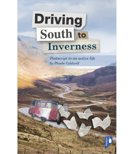 Cover of the book - Driving South to Inverness - Postscript to an active life