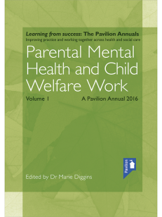 Cover of the book - Parental Mental Health and Child Welfare Work Volume 1 - A pavilion Annual 2016