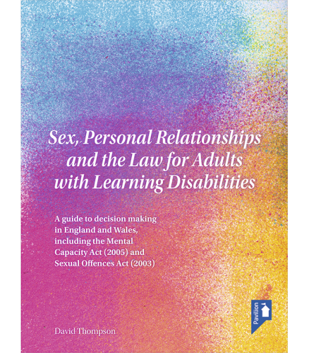 Cover of the book - Sex, Personal Relationships and the Law for Adults with Learning Disabilities - A guide to decision making in England and Wales