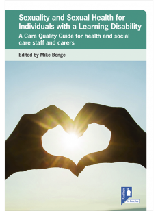 Cover of the book Sexuality and Sexual Health for Individuals with a Learning Disability - A Care Quality Guide for health and social care staff and carers