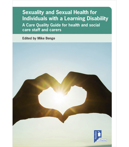 Cover of the book - Sexuality and Sexual Health for Individuals with a Learning Disability - A Care Quality Guide for health and social care staff and carers