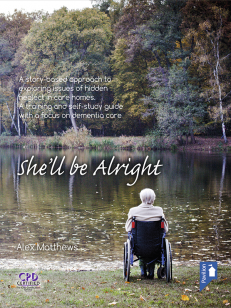 Cover of the book - She'll Be Alright - A story-based approach to exploring issues of hidden neglect in care homes
