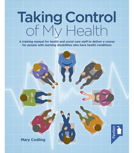 Cover of the book - Taking Control of My Health - A training manual for health and social care staff to deliver a course for people with learning disabilities