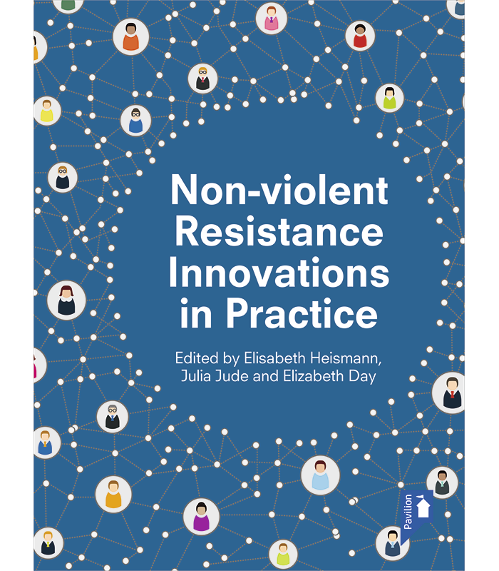 Non-violent Resistance Innovations in Practice | Pavilion ...