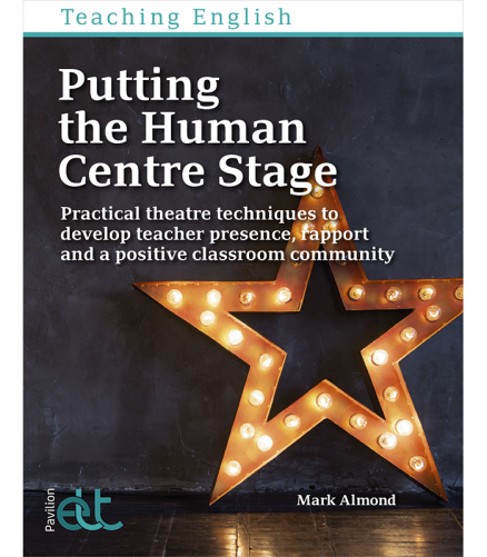 Cover of the book Putting the Human Centre Stage - Practical theatre techniques to develop teacher presence