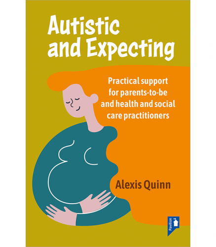 Autistic and Expecting - Practical support for parents-to-be and health and social care practitioners